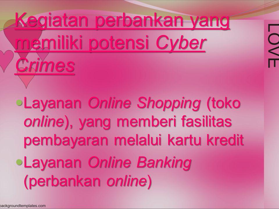 Kegiatan perbankan yang memiliki potensi Cyber Crimes