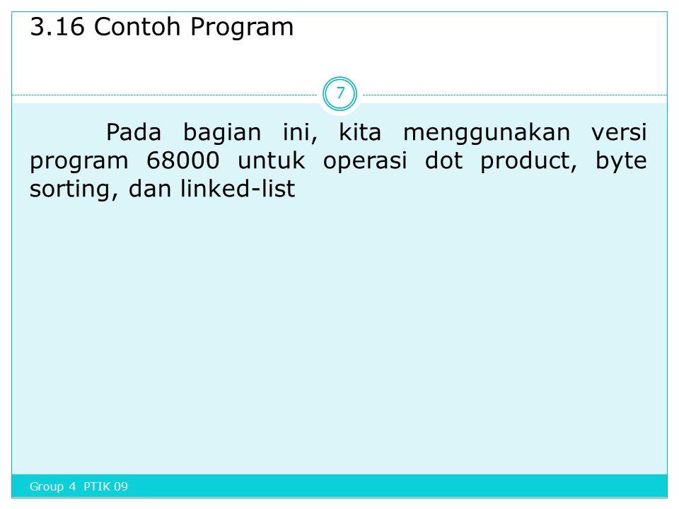 3.16 Contoh Program Pada bagian ini, kita menggunakan versi program 68000 untuk operasi dot product, byte sorting, dan linked-list.