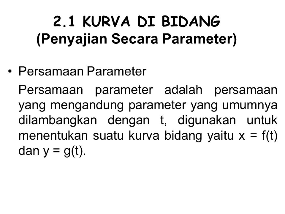 2.1 KURVA DI BIDANG (Penyajian Secara Parameter)