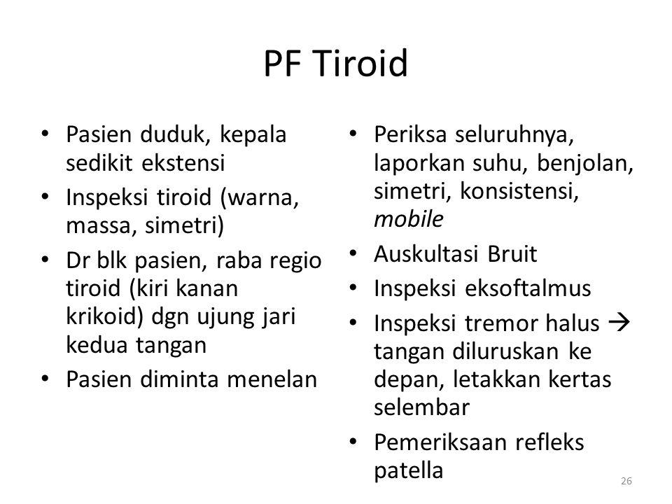 PF Tiroid Pasien duduk, kepala sedikit ekstensi