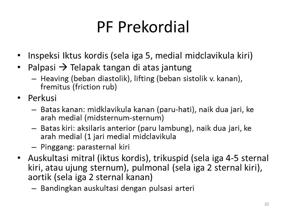 PF Prekordial Inspeksi Iktus kordis (sela iga 5, medial midclavikula kiri) Palpasi  Telapak tangan di atas jantung.