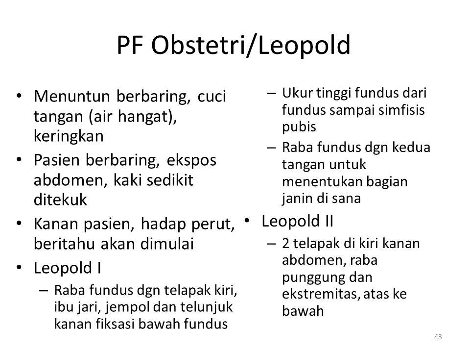 PF Obstetri/Leopold Menuntun berbaring, cuci tangan (air hangat), keringkan. Pasien berbaring, ekspos abdomen, kaki sedikit ditekuk.
