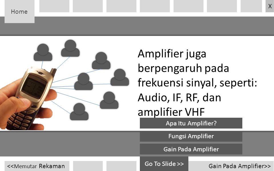 Home X. Amplifier juga berpengaruh pada frekuensi sinyal, seperti: Audio, IF, RF, dan amplifier VHF.