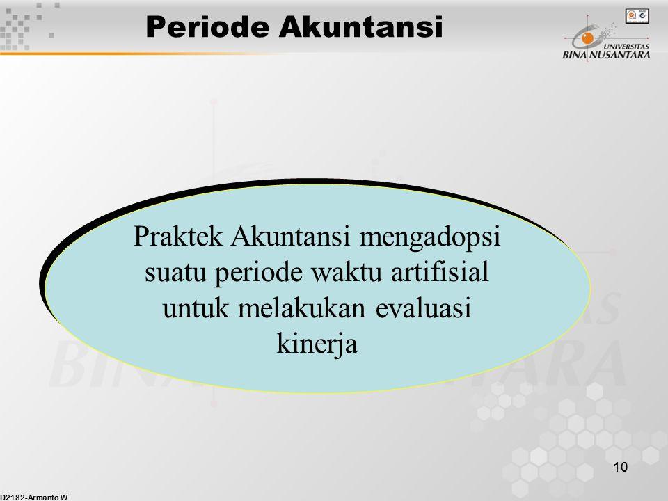 Periode Akuntansi Praktek Akuntansi mengadopsi suatu periode waktu artifisial untuk melakukan evaluasi kinerja.