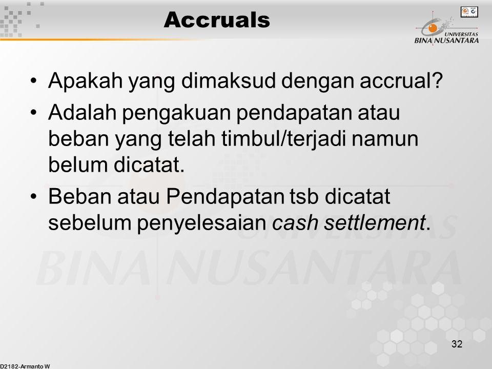Accruals Apakah yang dimaksud dengan accrual Adalah pengakuan pendapatan atau beban yang telah timbul/terjadi namun belum dicatat.