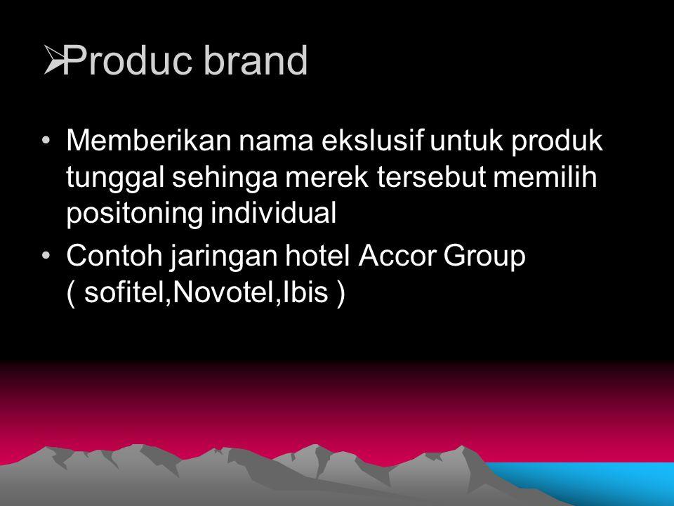 Produc brand Memberikan nama ekslusif untuk produk tunggal sehinga merek tersebut memilih positoning individual.
