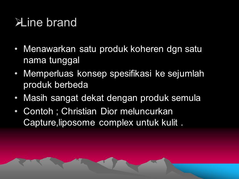 Line brand Menawarkan satu produk koheren dgn satu nama tunggal