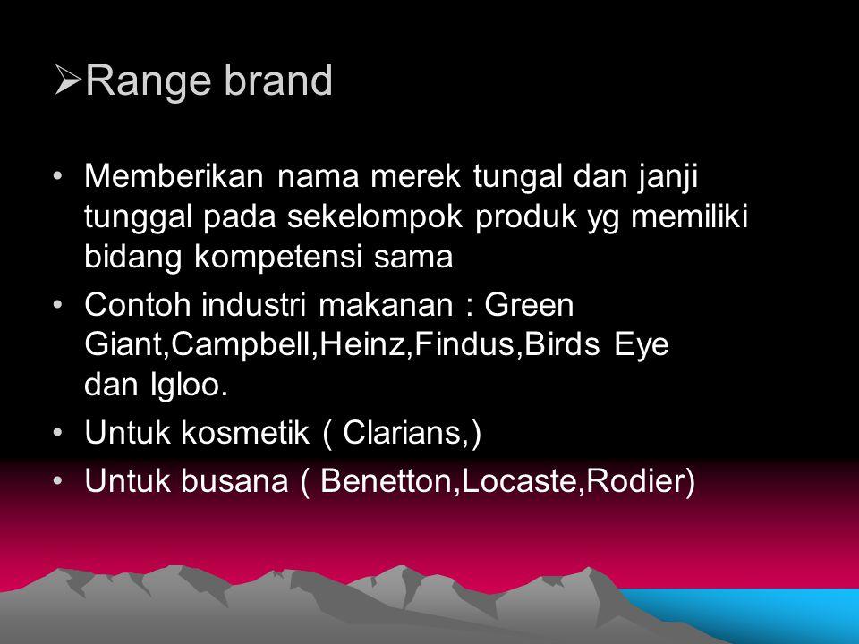 Range brand Memberikan nama merek tungal dan janji tunggal pada sekelompok produk yg memiliki bidang kompetensi sama.