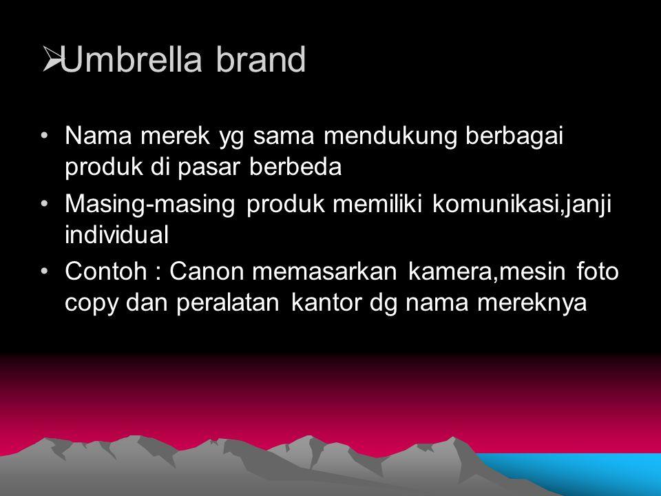 Umbrella brand Nama merek yg sama mendukung berbagai produk di pasar berbeda. Masing-masing produk memiliki komunikasi,janji individual.
