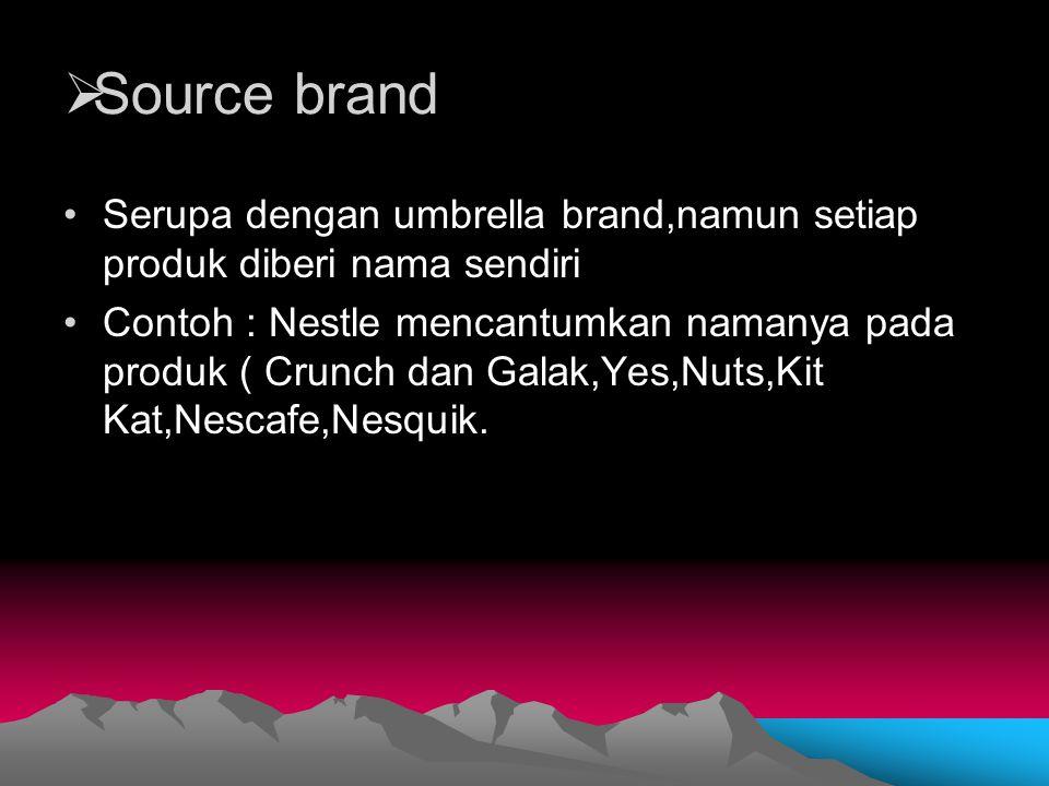 Source brand Serupa dengan umbrella brand,namun setiap produk diberi nama sendiri.