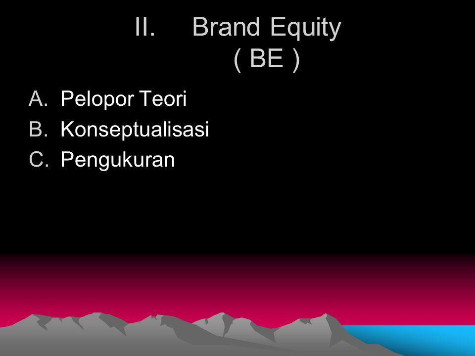 Brand Equity ( BE ) Pelopor Teori Konseptualisasi Pengukuran