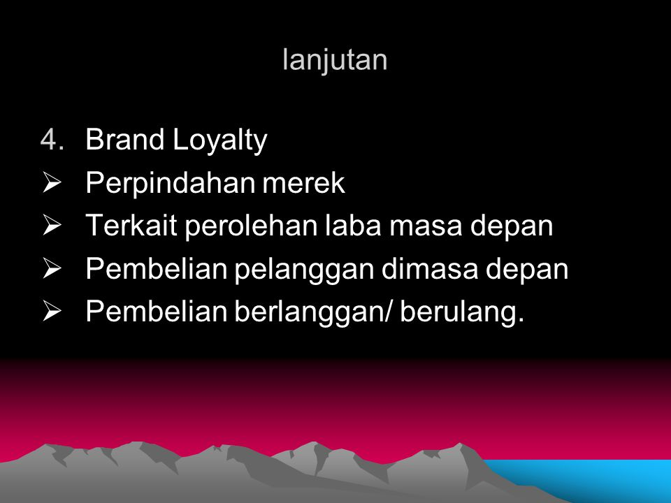 lanjutan Brand Loyalty. Perpindahan merek. Terkait perolehan laba masa depan. Pembelian pelanggan dimasa depan.