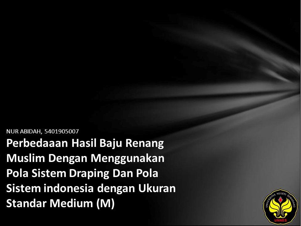 NUR ABIDAH, 5401905007 Perbedaaan Hasil Baju Renang Muslim Dengan Menggunakan Pola Sistem Draping Dan Pola Sistem indonesia dengan Ukuran Standar Medium (M)