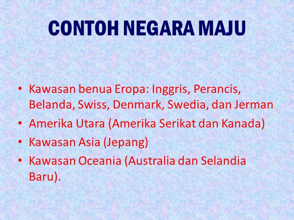 CONTOH NEGARA MAJU Kawasan benua Eropa: Inggris, Perancis, Belanda, Swiss, Denmark, Swedia, dan Jerman.