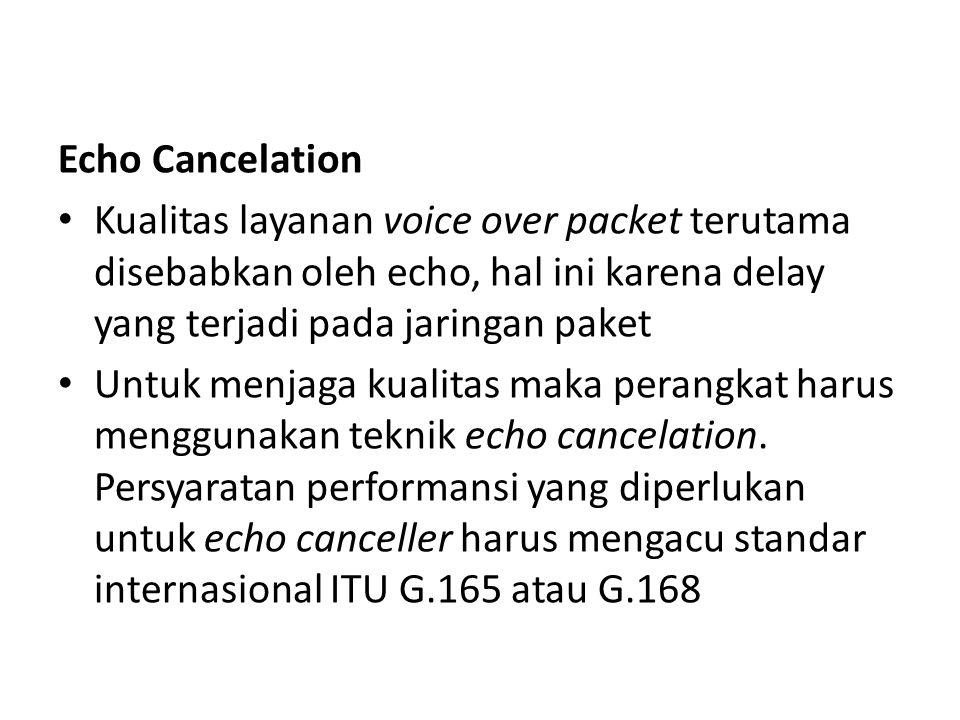 Echo Cancelation Kualitas layanan voice over packet terutama disebabkan oleh echo, hal ini karena delay yang terjadi pada jaringan paket.