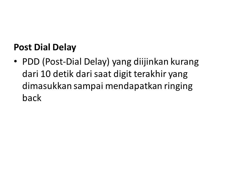 Post Dial Delay PDD (Post-Dial Delay) yang diijinkan kurang dari 10 detik dari saat digit terakhir yang dimasukkan sampai mendapatkan ringing back.