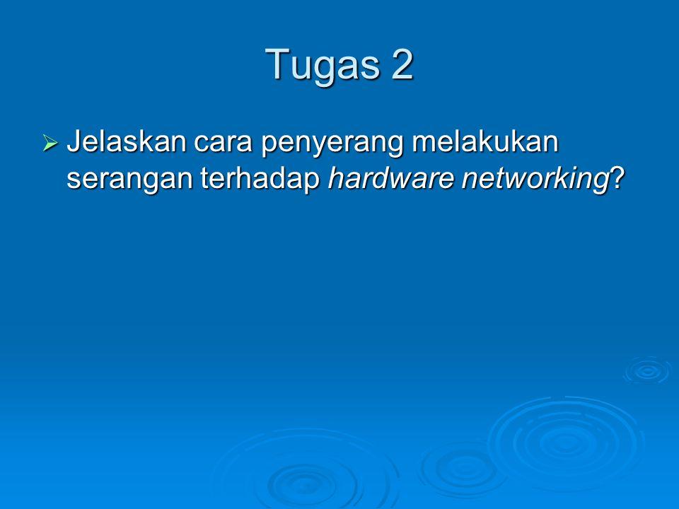 Tugas 2 Jelaskan cara penyerang melakukan serangan terhadap hardware networking