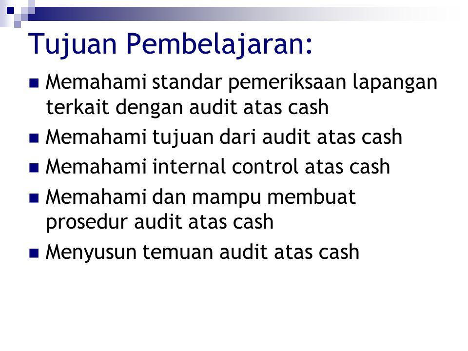 Tujuan Pembelajaran: Memahami standar pemeriksaan lapangan terkait dengan audit atas cash. Memahami tujuan dari audit atas cash.
