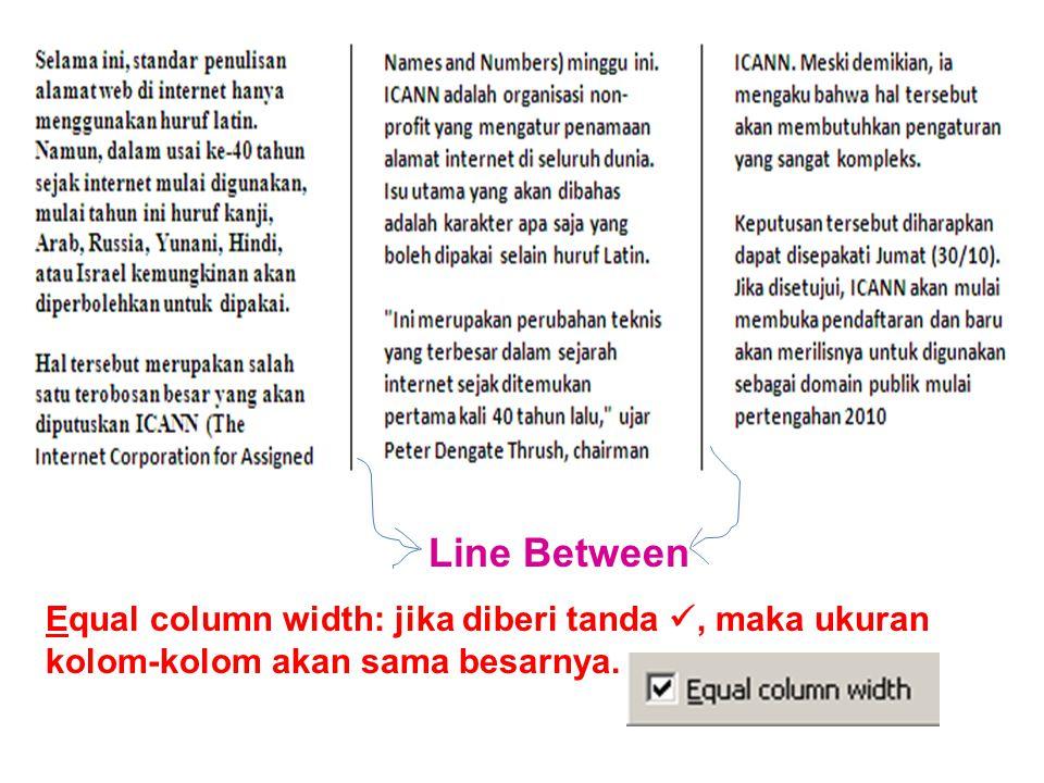 Line Between Equal column width: jika diberi tanda , maka ukuran kolom-kolom akan sama besarnya.