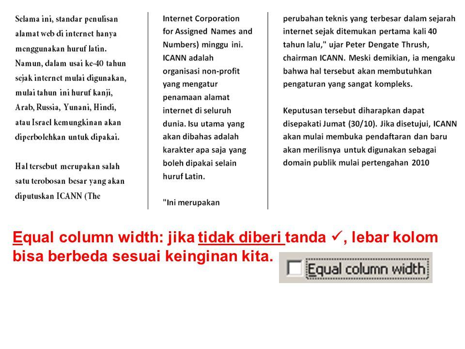 Equal column width: jika tidak diberi tanda , lebar kolom bisa berbeda sesuai keinginan kita.