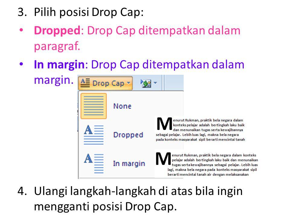 Pilih posisi Drop Cap: Dropped: Drop Cap ditempatkan dalam paragraf. In margin: Drop Cap ditempatkan dalam margin.