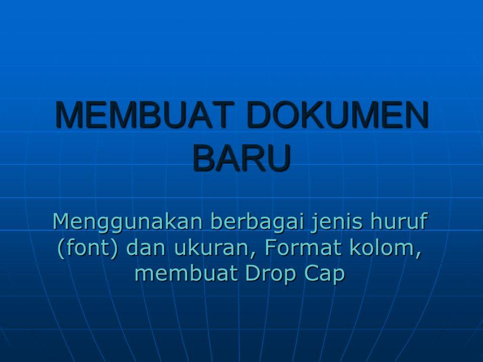 MEMBUAT DOKUMEN BARU Menggunakan berbagai jenis huruf (font) dan ukuran, Format kolom, membuat Drop Cap.