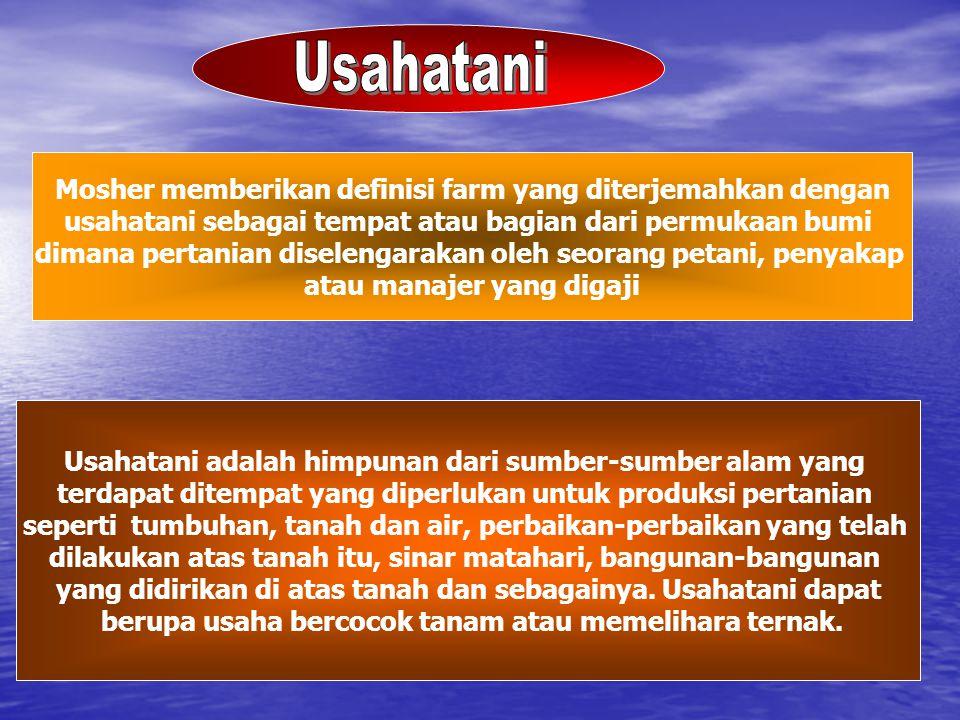 Usahatani Mosher memberikan definisi farm yang diterjemahkan dengan