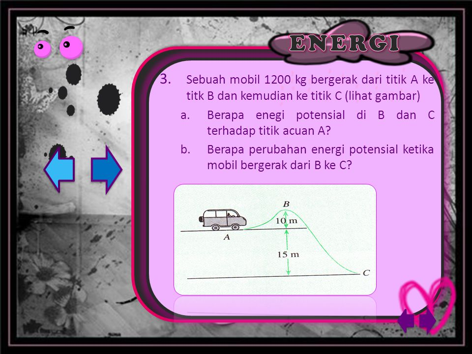 3. Sebuah mobil 1200 kg bergerak dari titik A ke titk B dan kemudian ke titik C (lihat gambar)