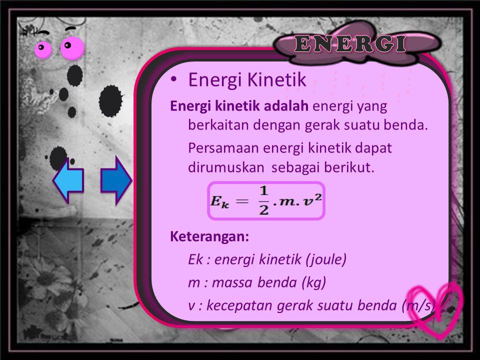 Energi Kinetik Energi kinetik adalah energi yang berkaitan dengan gerak suatu benda. Persamaan energi kinetik dapat dirumuskan sebagai berikut.