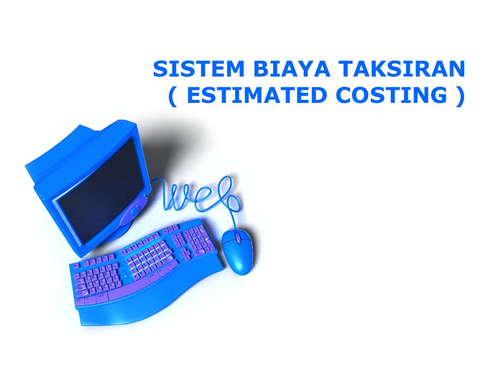 SISTEM BIAYA TAKSIRAN ( ESTIMATED COSTING )