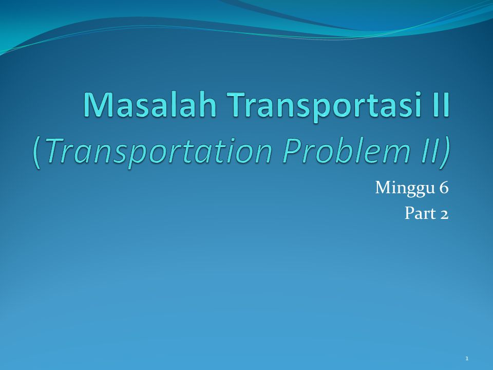 Masalah Transportasi II (Transportation Problem II)