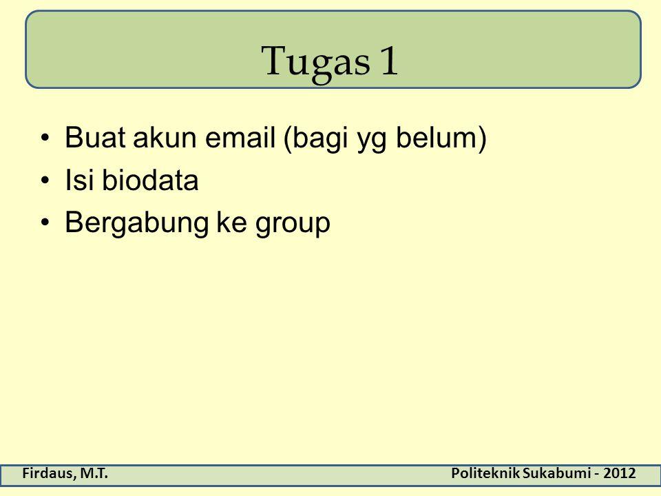 Tugas 1 Buat akun email (bagi yg belum) Isi biodata Bergabung ke group