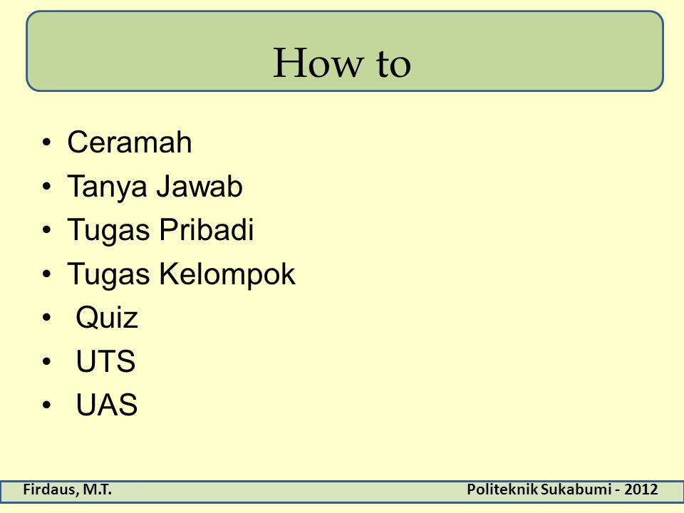 How to Ceramah Tanya Jawab Tugas Pribadi Tugas Kelompok Quiz UTS UAS