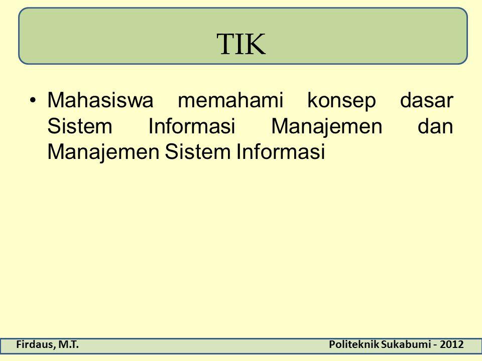 TIK Mahasiswa memahami konsep dasar Sistem Informasi Manajemen dan Manajemen Sistem Informasi