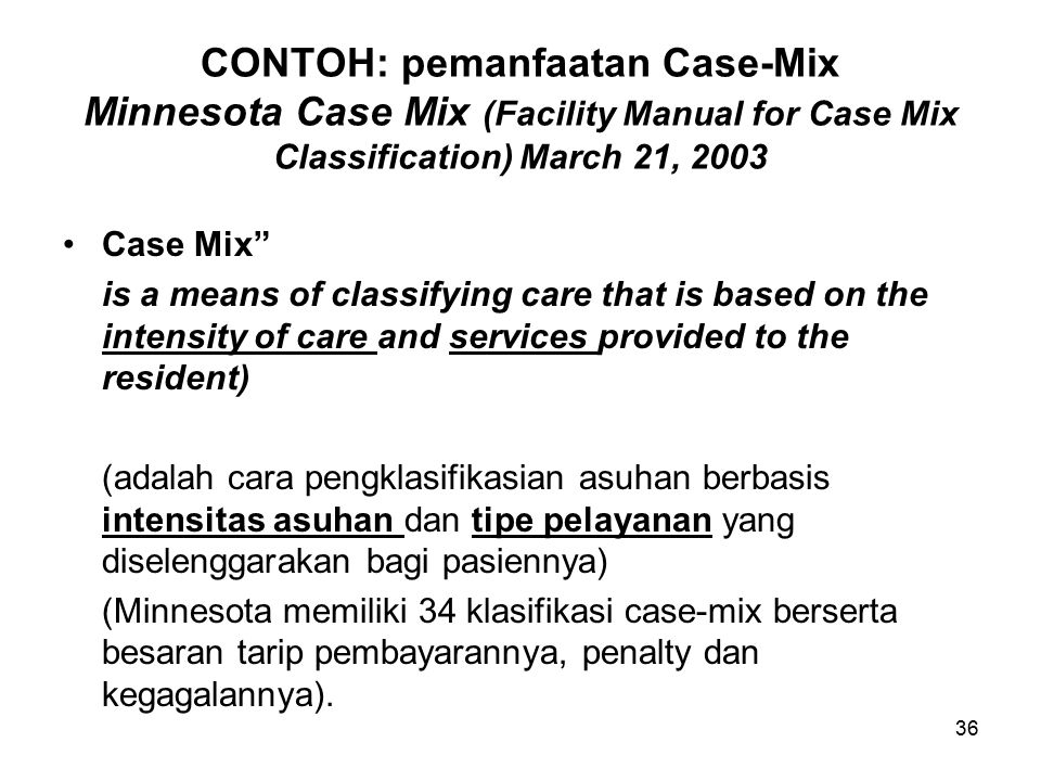 CONTOH: pemanfaatan Case-Mix Minnesota Case Mix (Facility Manual for Case Mix Classification) March 21, 2003