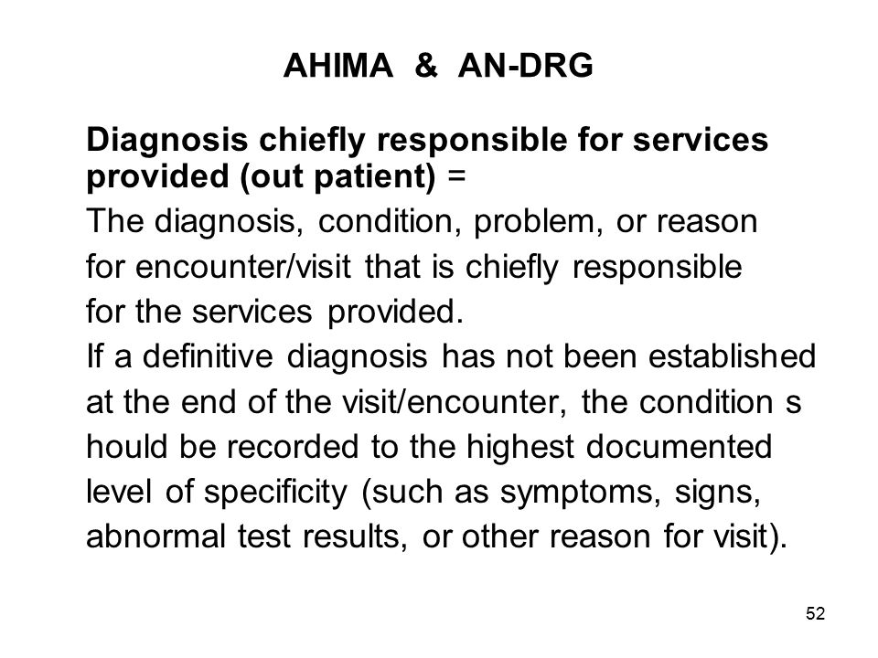 AHIMA & AN-DRG Diagnosis chiefly responsible for services provided (out patient) = The diagnosis, condition, problem, or reason.