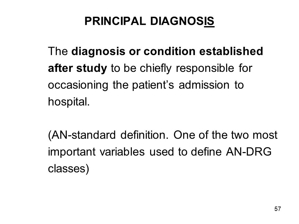 PRINCIPAL DIAGNOSIS The diagnosis or condition established. after study to be chiefly responsible for.