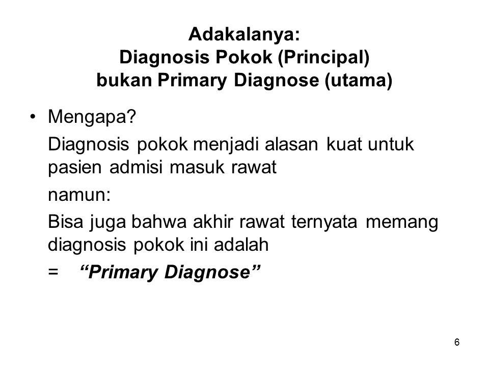 Adakalanya: Diagnosis Pokok (Principal) bukan Primary Diagnose (utama)