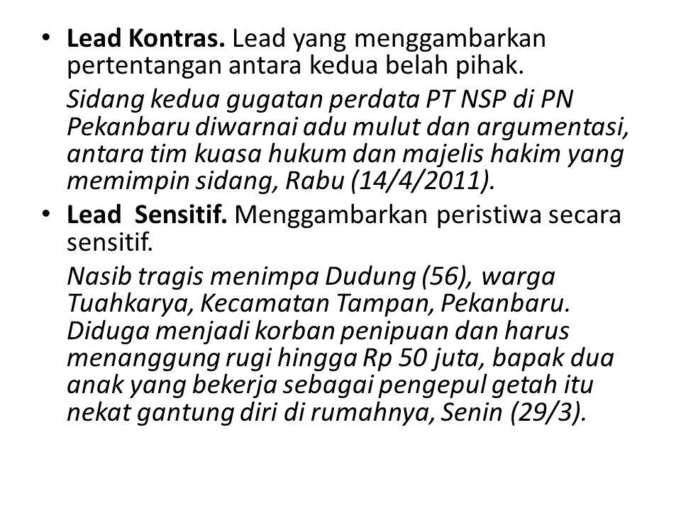 Lead Kontras. Lead yang menggambarkan pertentangan antara kedua belah pihak.