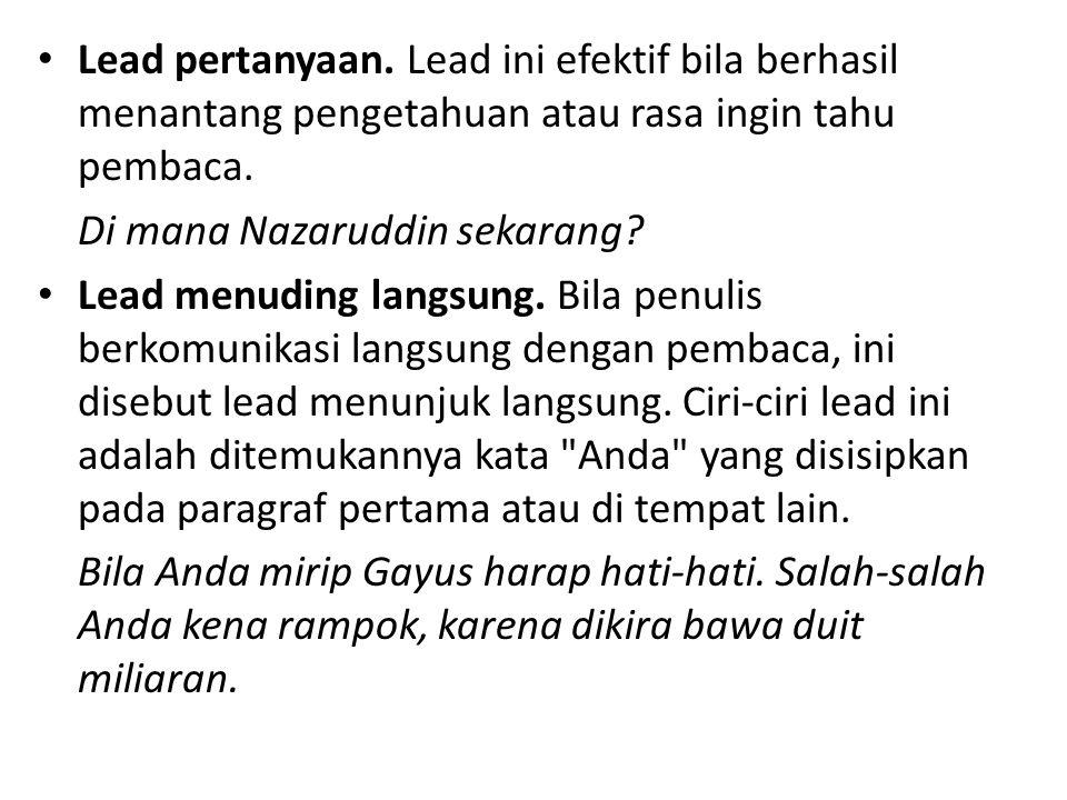 Lead pertanyaan. Lead ini efektif bila berhasil menantang pengetahuan atau rasa ingin tahu pembaca.