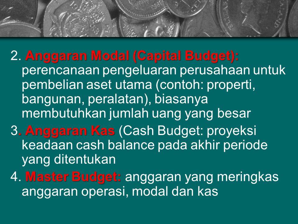 2. Anggaran Modal (Capital Budget): perencanaan pengeluaran perusahaan untuk pembelian aset utama (contoh: properti, bangunan, peralatan), biasanya membutuhkan jumlah uang yang besar