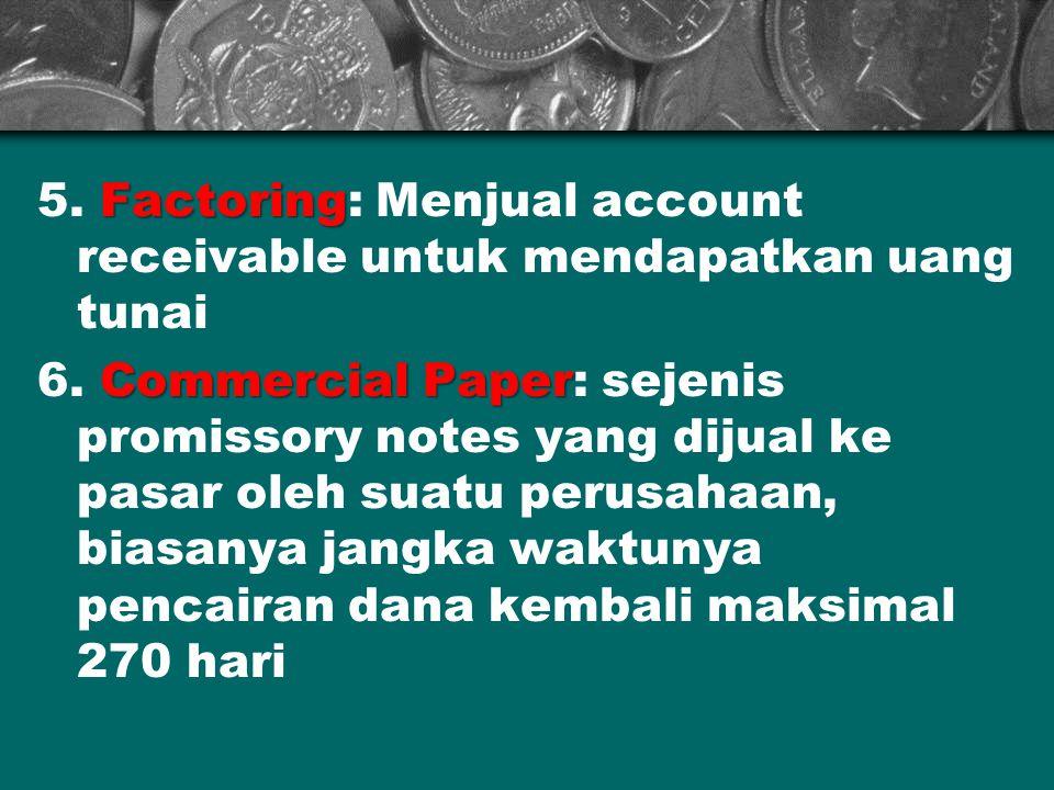 5. Factoring: Menjual account receivable untuk mendapatkan uang tunai
