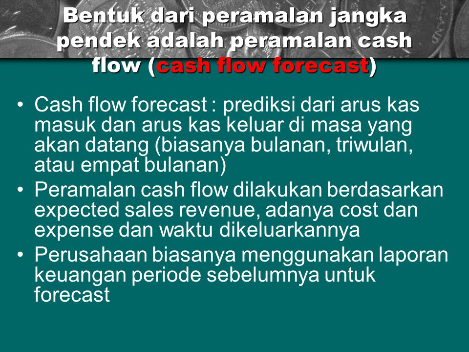 Bentuk dari peramalan jangka pendek adalah peramalan cash flow (cash flow forecast)