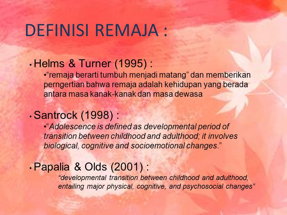 DEFINISI REMAJA : Helms & Turner (1995) :