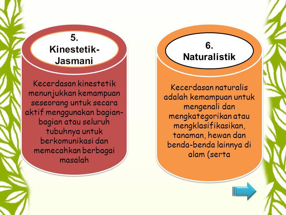 5. Kinestetik-Jasmani 6. Naturalistik