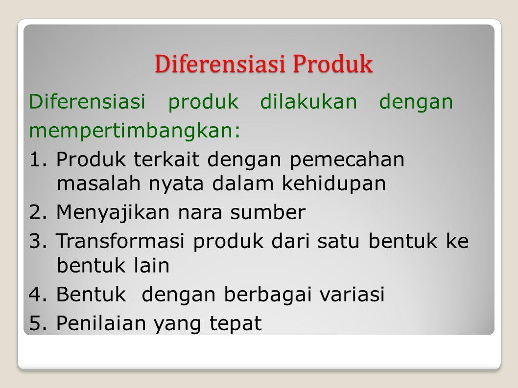 Diferensiasi Produk Diferensiasi produk dilakukan dengan