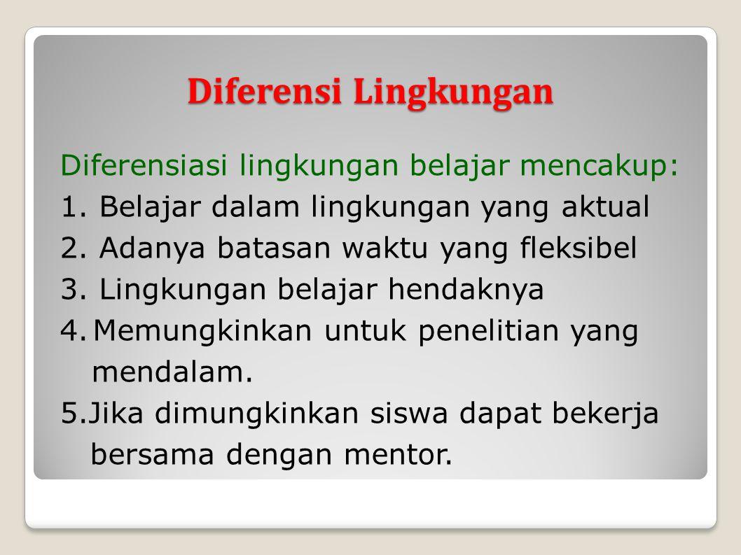 Diferensi Lingkungan Diferensiasi lingkungan belajar mencakup: