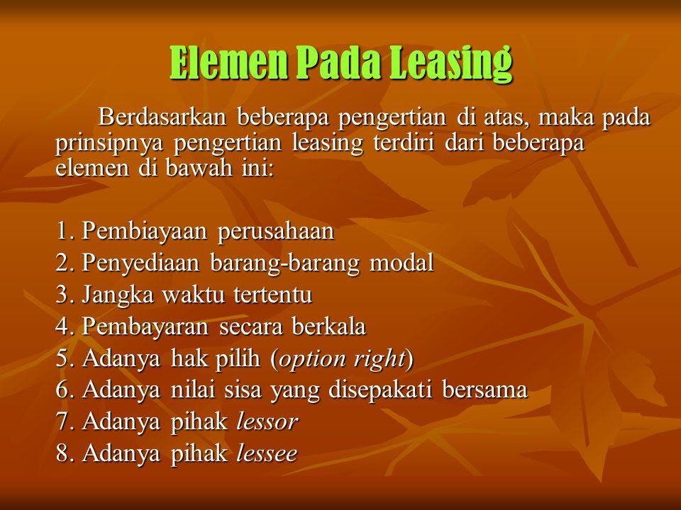 Elemen Pada Leasing Berdasarkan beberapa pengertian di atas, maka pada prinsipnya pengertian leasing terdiri dari beberapa elemen di bawah ini: