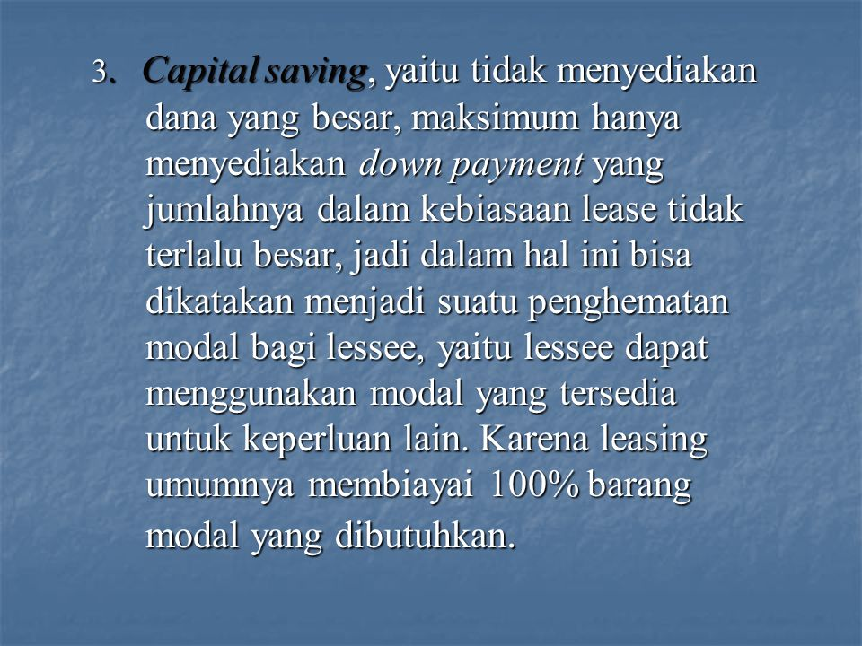 3. Capital saving, yaitu tidak menyediakan