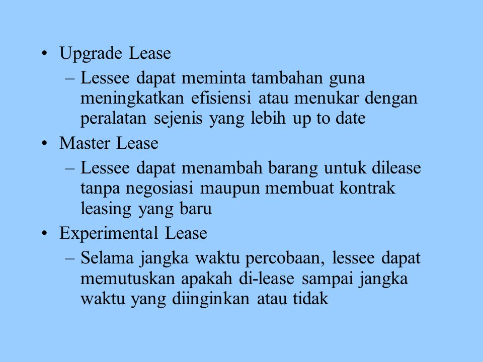 Upgrade Lease Lessee dapat meminta tambahan guna meningkatkan efisiensi atau menukar dengan peralatan sejenis yang lebih up to date.